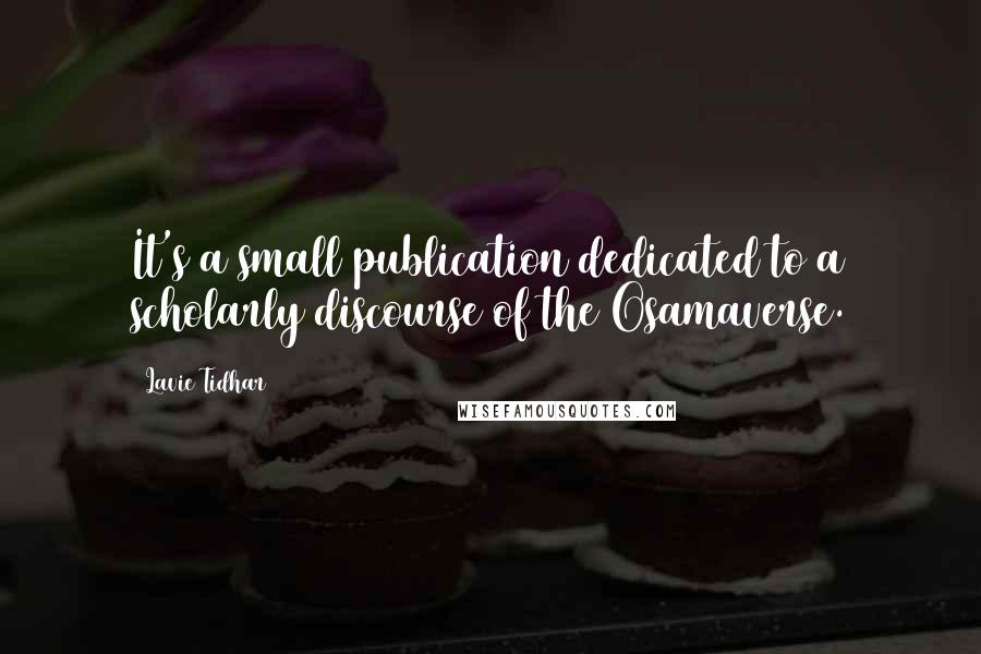 Lavie Tidhar quotes: It's a small publication dedicated to a scholarly discourse of the Osamaverse.