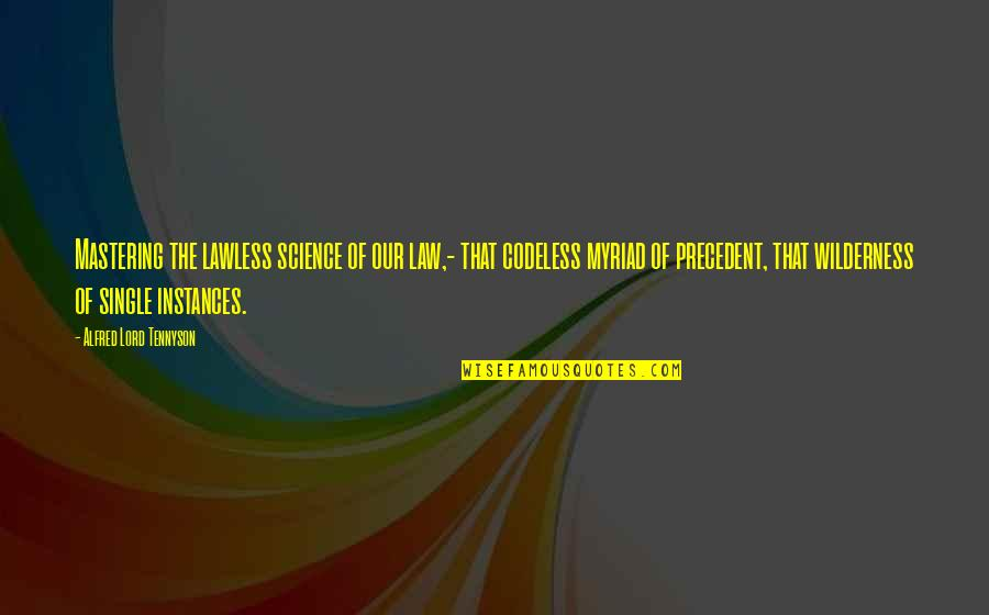 Law Lord Quotes By Alfred Lord Tennyson: Mastering the lawless science of our law,- that