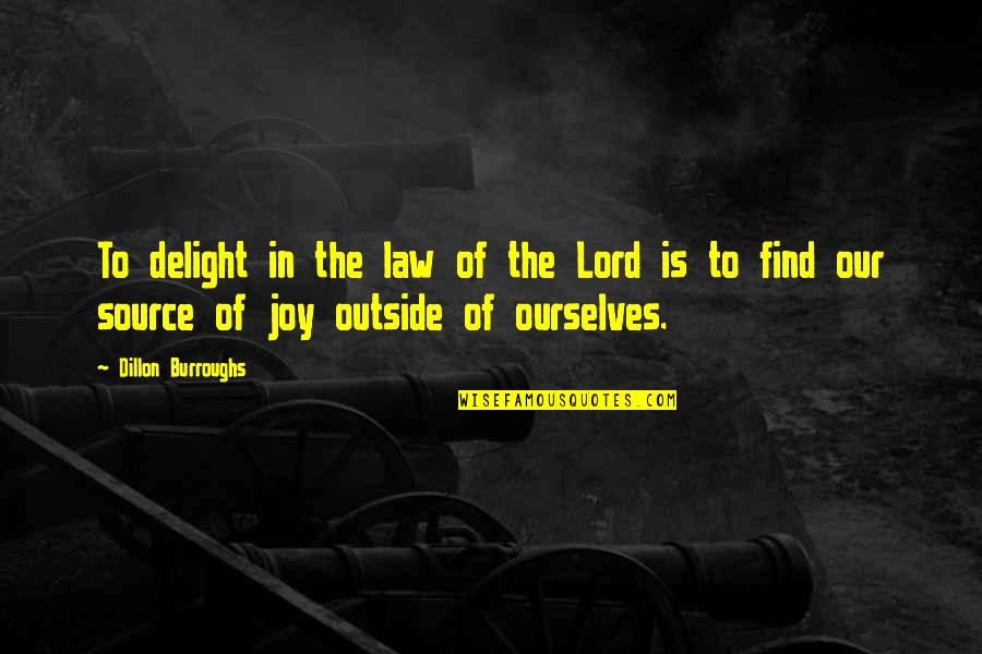 Law Lord Quotes By Dillon Burroughs: To delight in the law of the Lord