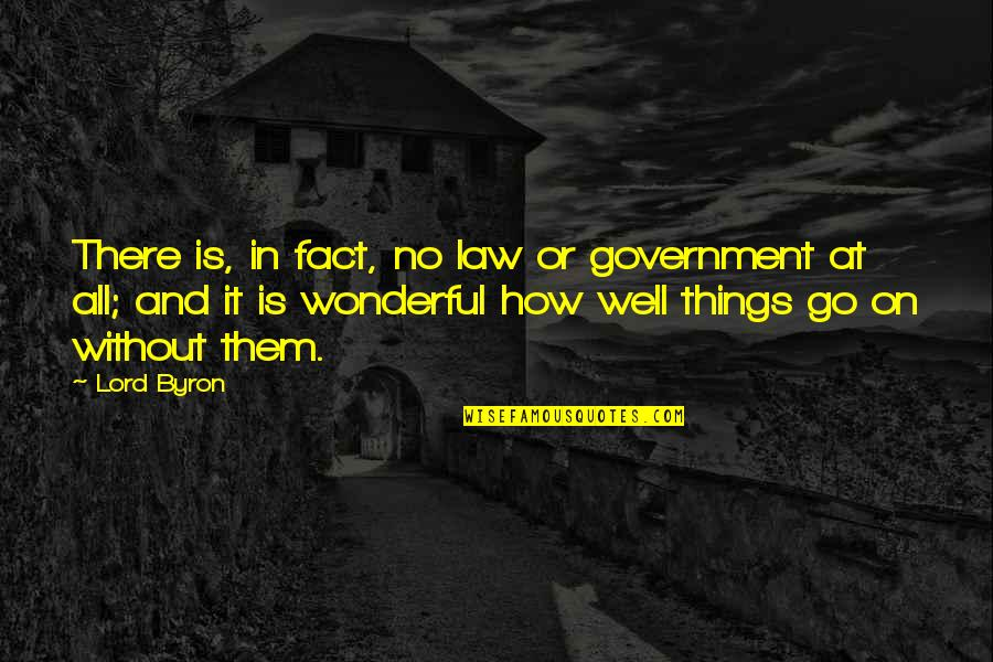 Law Lord Quotes By Lord Byron: There is, in fact, no law or government