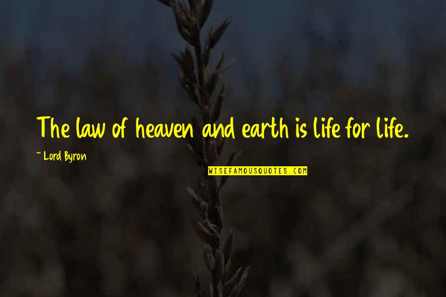 Law Lord Quotes By Lord Byron: The law of heaven and earth is life