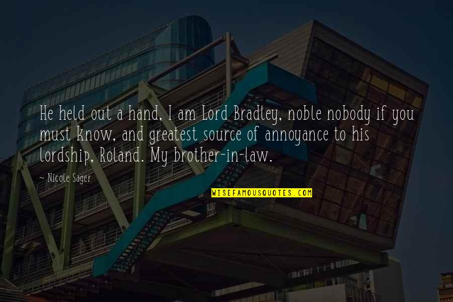 Law Lord Quotes By Nicole Sager: He held out a hand, I am Lord