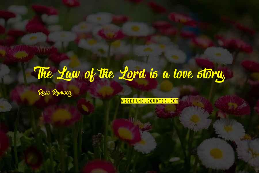 Law Lord Quotes By Russ Ramsey: The Law of the Lord is a love