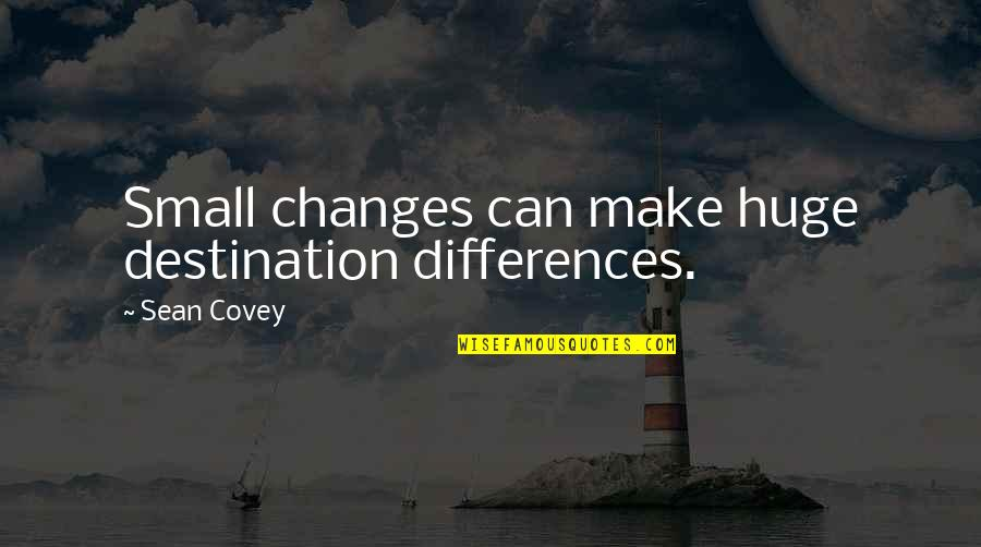 Law Lord Quotes By Sean Covey: Small changes can make huge destination differences.