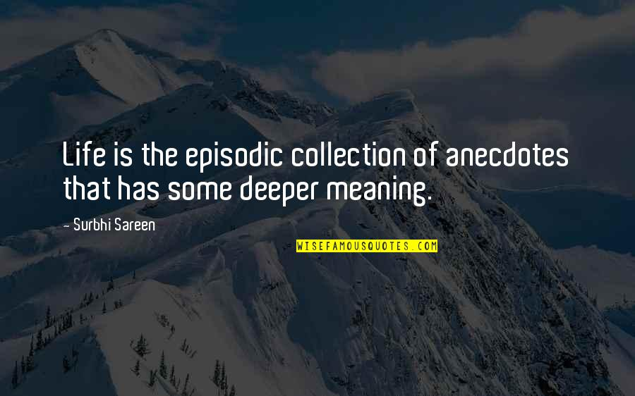 Law Lord Quotes By Surbhi Sareen: Life is the episodic collection of anecdotes that