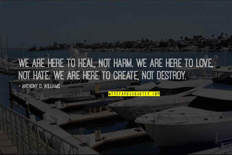 Law Of Attraction Quotes By Anthony D. Williams: We are here to heal, not harm. We