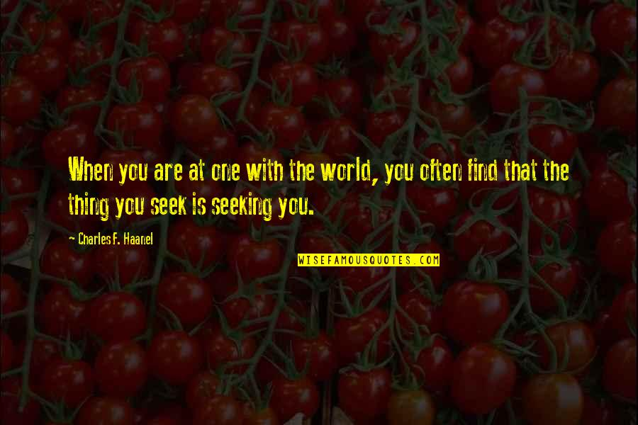 Law Of Attraction Quotes By Charles F. Haanel: When you are at one with the world,