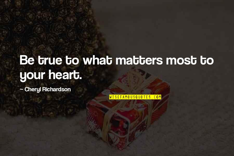Law Of Attraction Quotes By Cheryl Richardson: Be true to what matters most to your