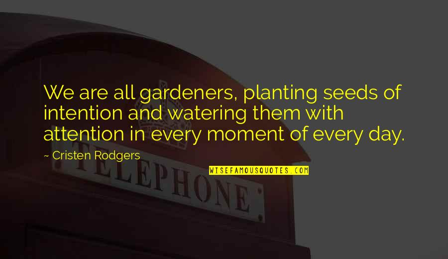 Law Of Attraction Quotes By Cristen Rodgers: We are all gardeners, planting seeds of intention