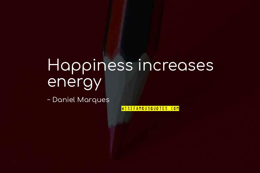 Law Of Attraction Quotes By Daniel Marques: Happiness increases energy