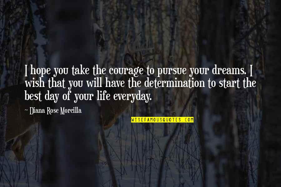 Law Of Attraction Quotes By Diana Rose Morcilla: I hope you take the courage to pursue