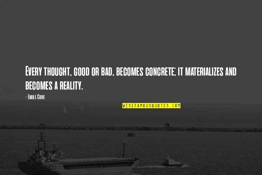 Law Of Attraction Quotes By Emile Coue: Every thought, good or bad, becomes concrete; it