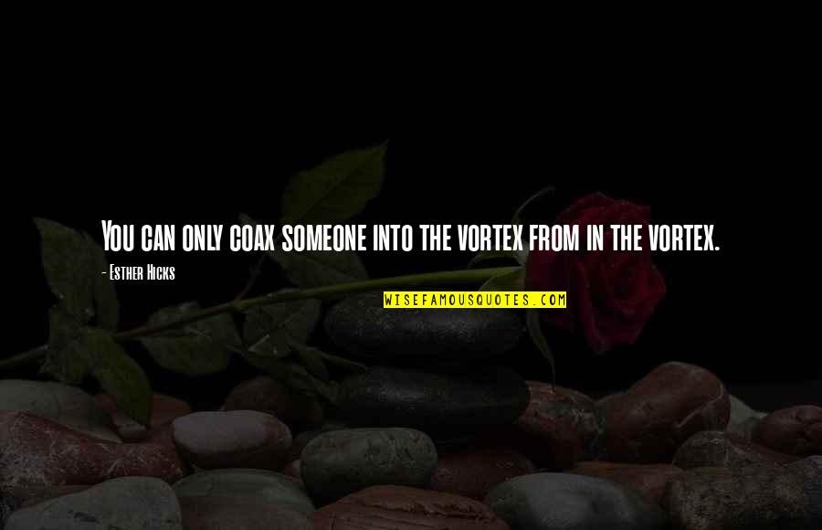 Law Of Attraction Quotes By Esther Hicks: You can only coax someone into the vortex