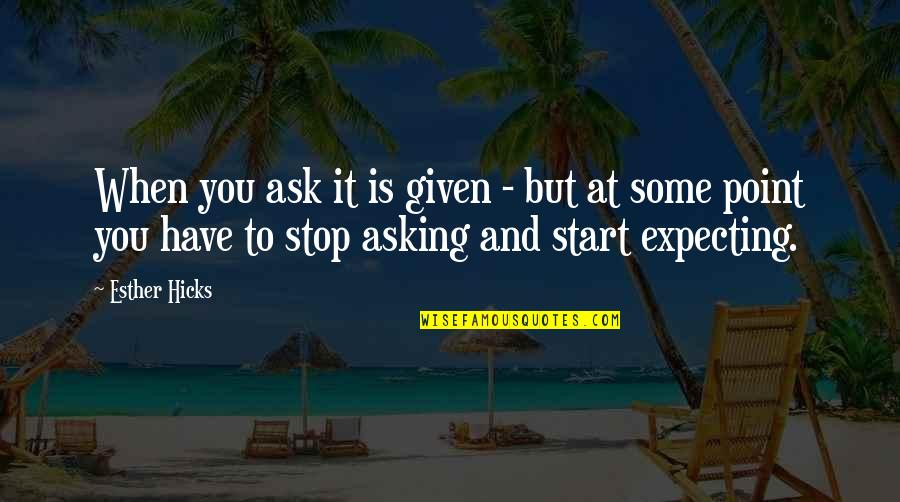 Law Of Attraction Quotes By Esther Hicks: When you ask it is given - but