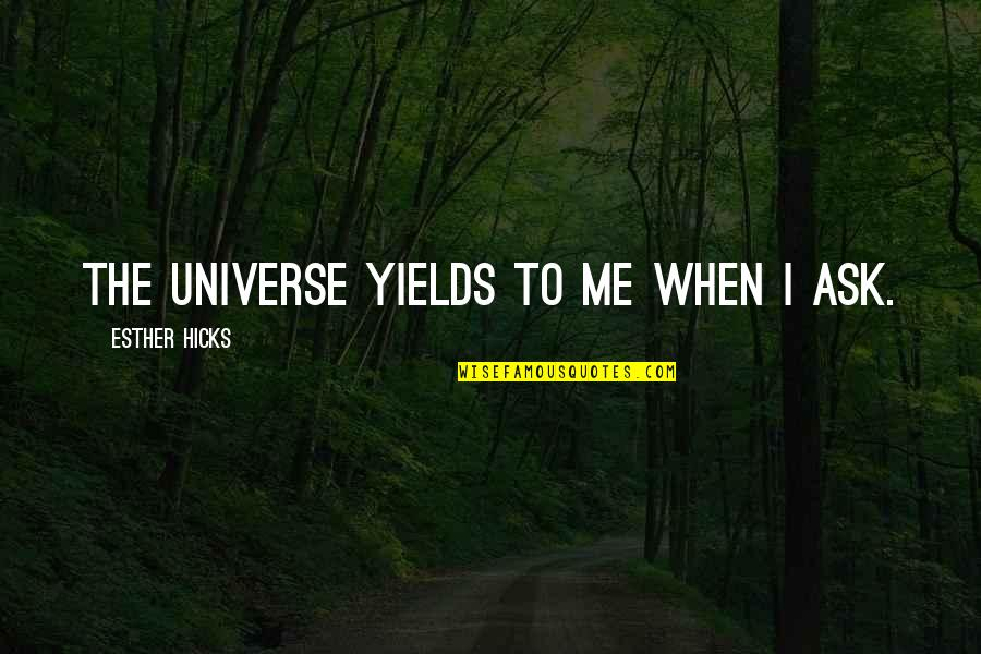 Law Of Attraction Quotes By Esther Hicks: The Universe yields to me when I ask.