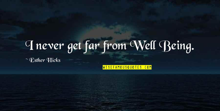 Law Of Attraction Quotes By Esther Hicks: I never get far from Well Being.