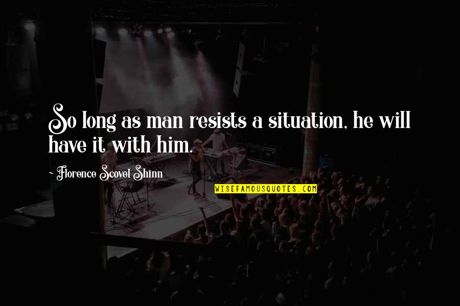 Law Of Attraction Quotes By Florence Scovel Shinn: So long as man resists a situation, he