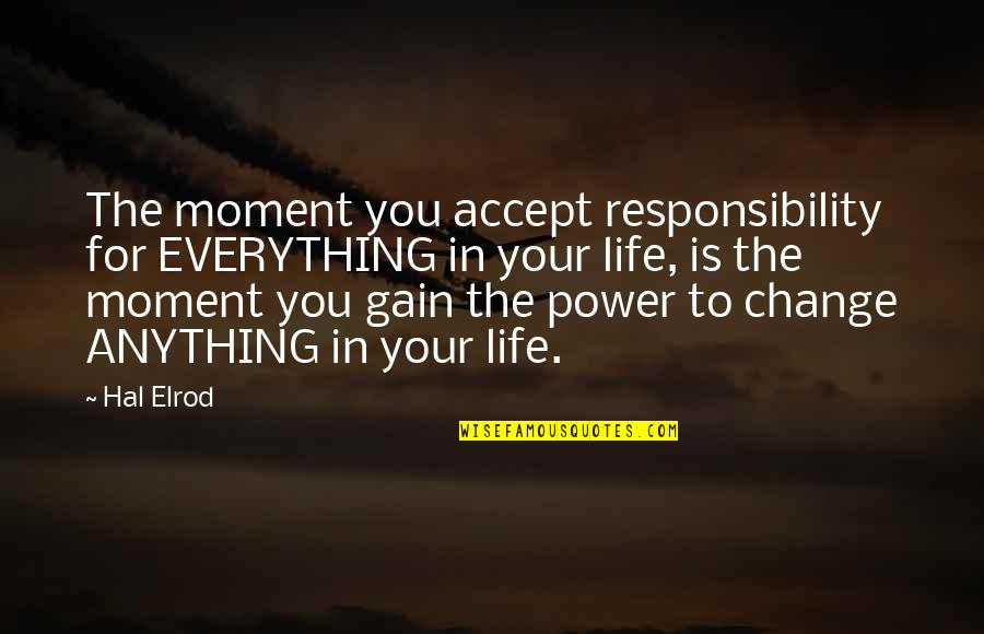 Law Of Attraction Quotes By Hal Elrod: The moment you accept responsibility for EVERYTHING in