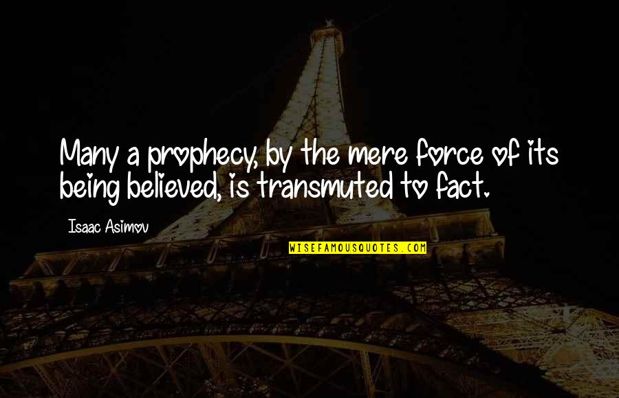 Law Of Attraction Quotes By Isaac Asimov: Many a prophecy, by the mere force of