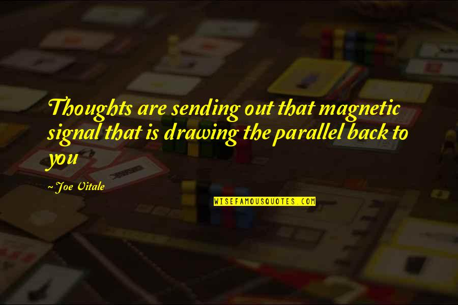 Law Of Attraction Quotes By Joe Vitale: Thoughts are sending out that magnetic signal that