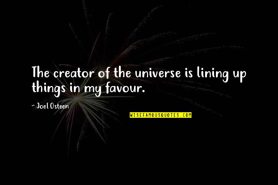 Law Of Attraction Quotes By Joel Osteen: The creator of the universe is lining up