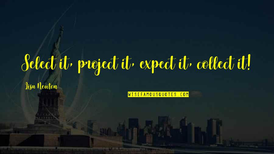 Law Of Attraction Quotes By Lisa Newton: Select it, project it, expect it, collect it!