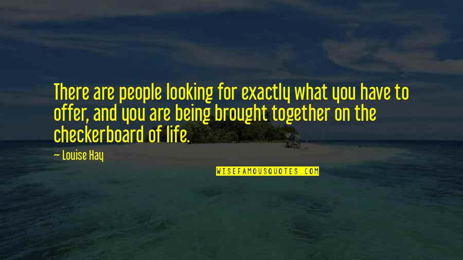 Law Of Attraction Quotes By Louise Hay: There are people looking for exactly what you