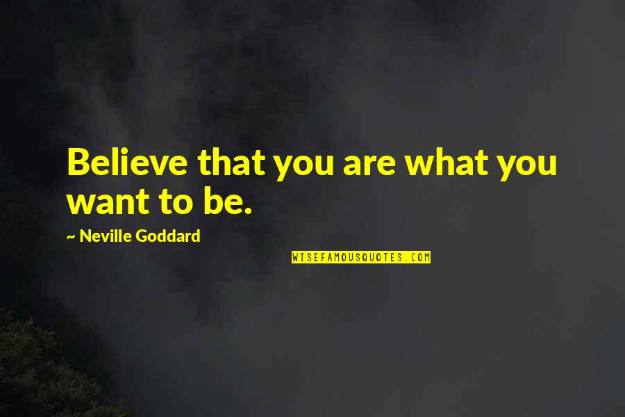 Law Of Attraction Quotes By Neville Goddard: Believe that you are what you want to