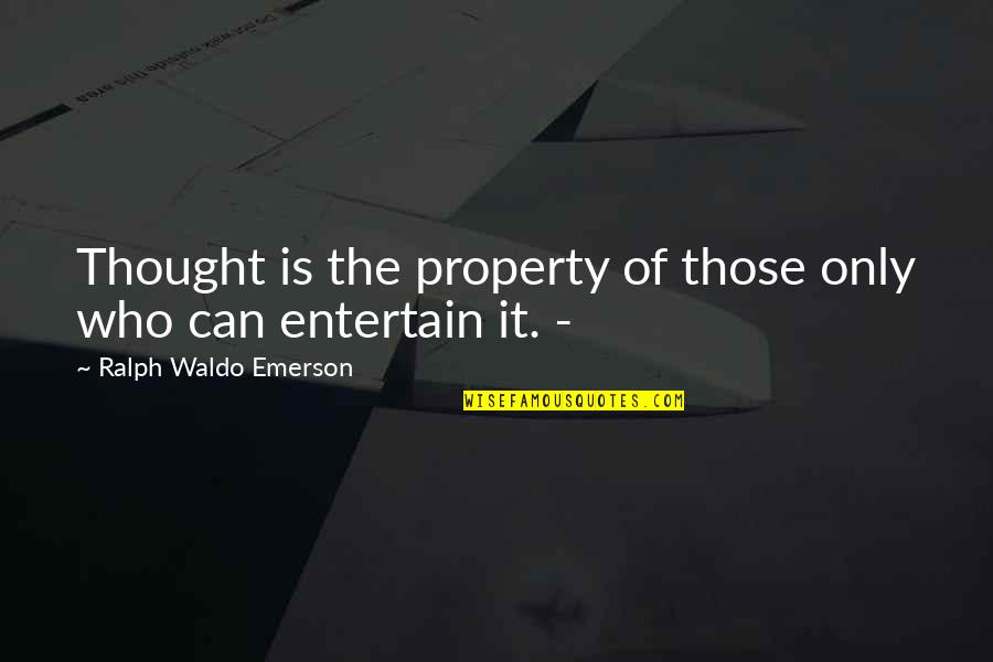 Law Of Attraction Quotes By Ralph Waldo Emerson: Thought is the property of those only who