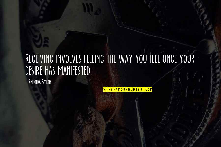 Law Of Attraction Quotes By Rhonda Byrne: Receiving involves feeling the way you feel once