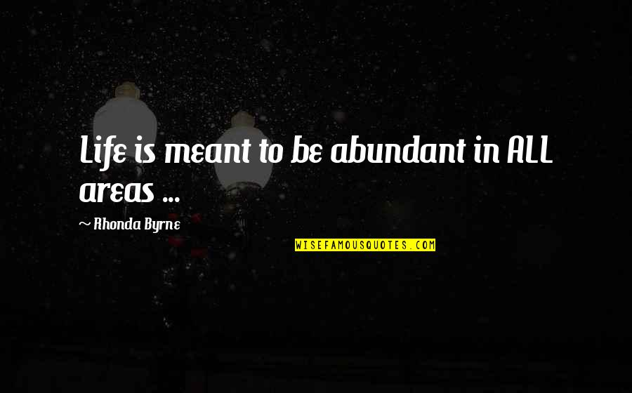 Law Of Attraction Quotes By Rhonda Byrne: Life is meant to be abundant in ALL