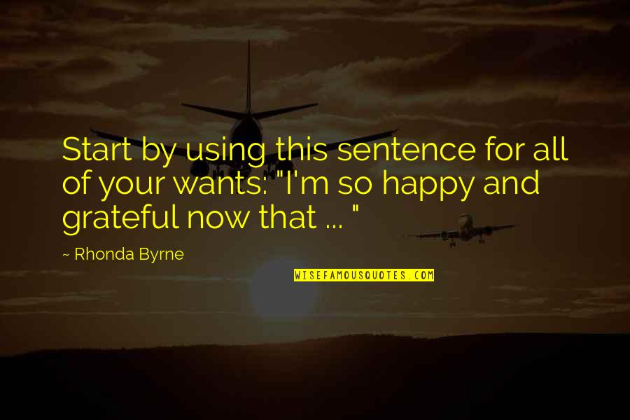 Law Of Attraction Quotes By Rhonda Byrne: Start by using this sentence for all of