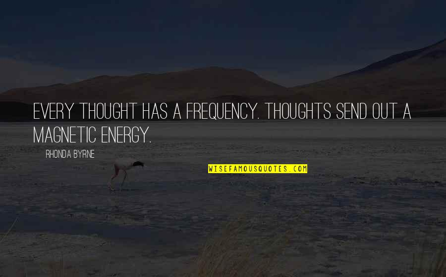 Law Of Attraction Quotes By Rhonda Byrne: Every thought has a frequency. Thoughts send out