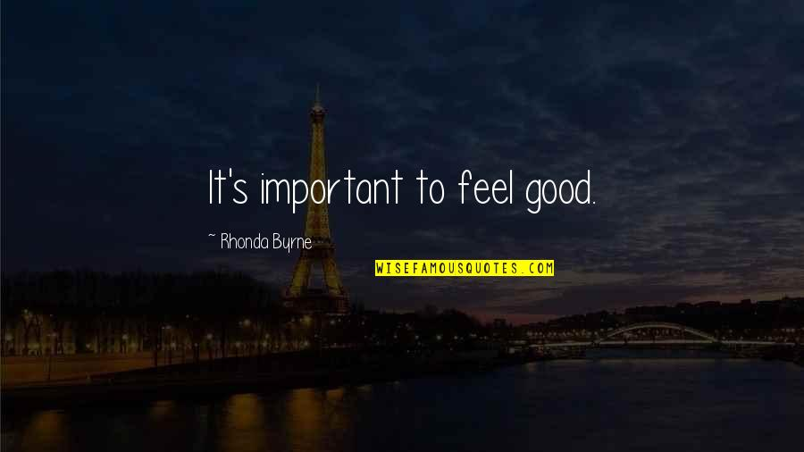 Law Of Attraction Quotes By Rhonda Byrne: It's important to feel good.