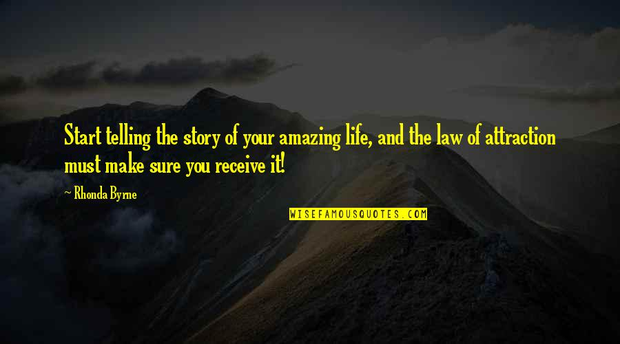 Law Of Attraction Quotes By Rhonda Byrne: Start telling the story of your amazing life,