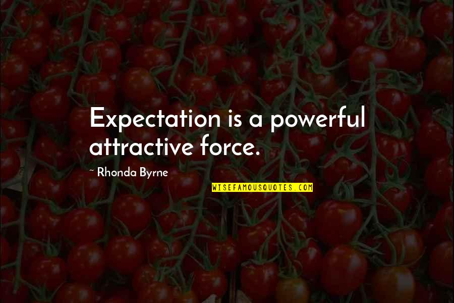 Law Of Attraction Quotes By Rhonda Byrne: Expectation is a powerful attractive force.