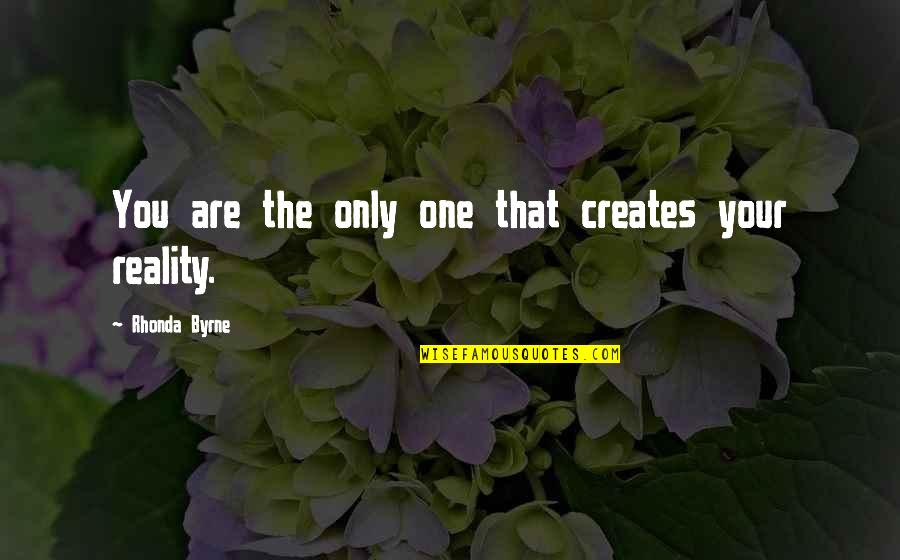 Law Of Attraction Quotes By Rhonda Byrne: You are the only one that creates your