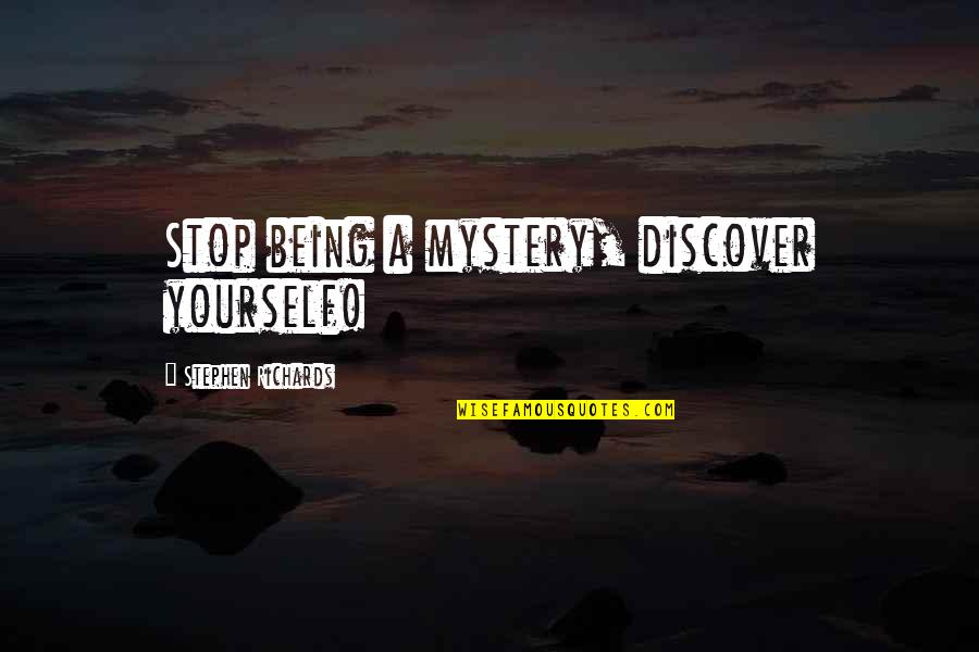 Law Of Attraction Quotes By Stephen Richards: Stop being a mystery, discover yourself!