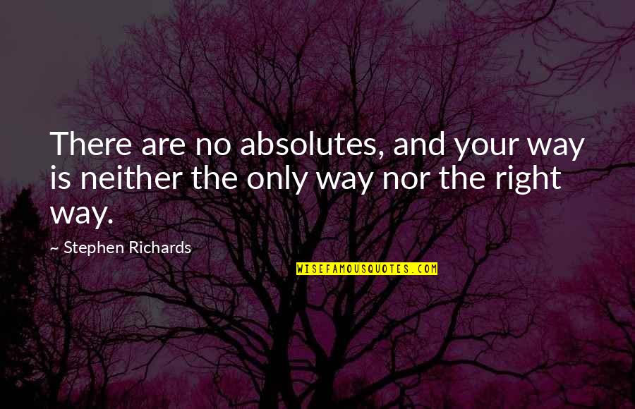 Law Of Attraction Quotes By Stephen Richards: There are no absolutes, and your way is