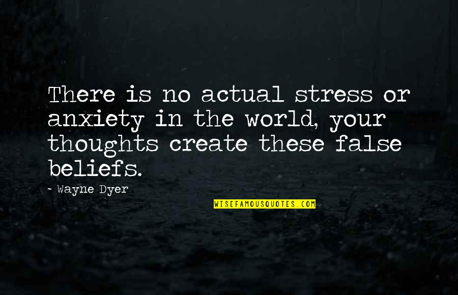 Law Of Attraction Quotes By Wayne Dyer: There is no actual stress or anxiety in