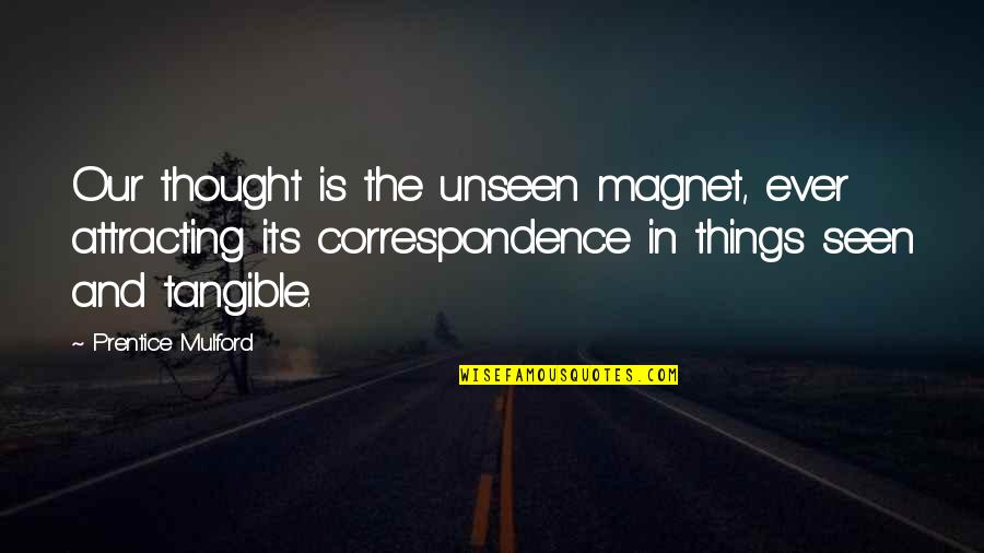 Law Of Correspondence Quotes By Prentice Mulford: Our thought is the unseen magnet, ever attracting