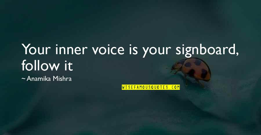 Law Of Success Quotes By Anamika Mishra: Your inner voice is your signboard, follow it
