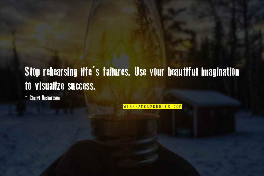 Law Of Success Quotes By Cheryl Richardson: Stop rehearsing life's failures. Use your beautiful imagination