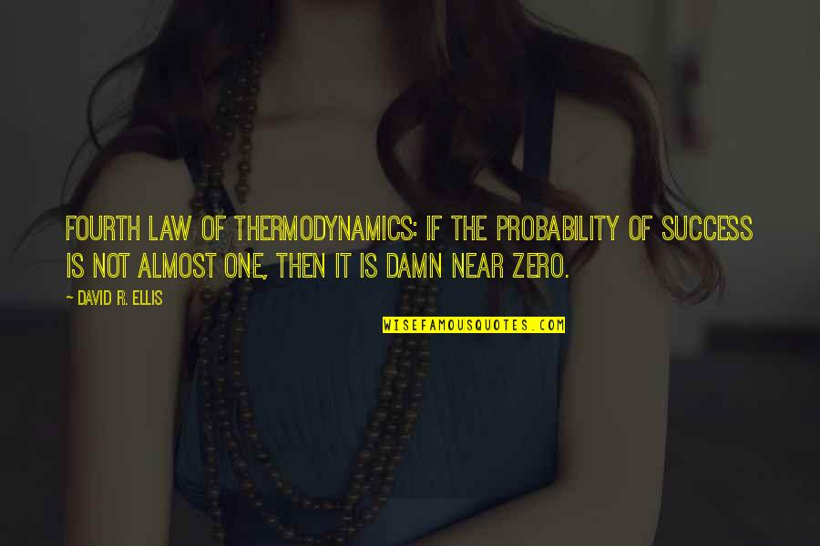 Law Of Success Quotes By David R. Ellis: Fourth Law of Thermodynamics: If the probability of