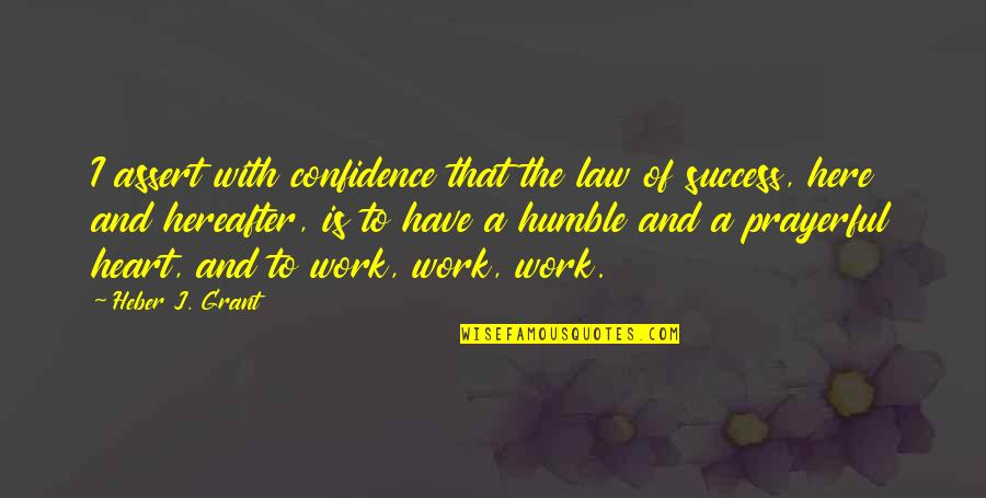Law Of Success Quotes By Heber J. Grant: I assert with confidence that the law of