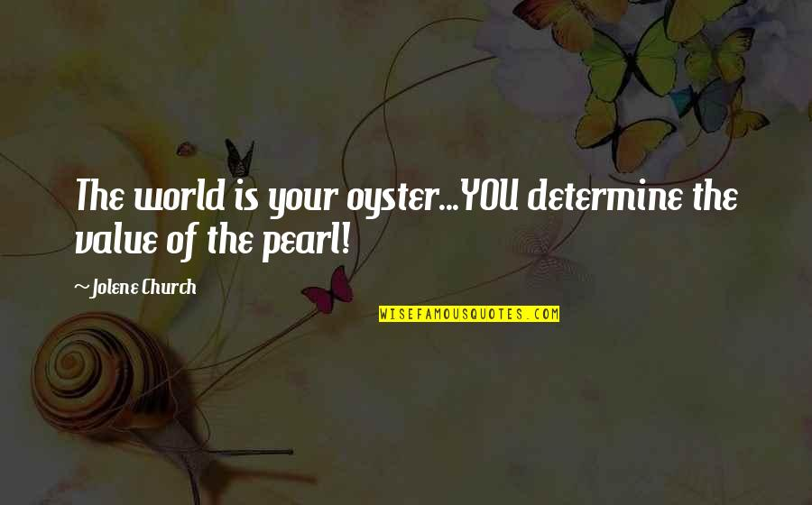 Law Of Success Quotes By Jolene Church: The world is your oyster...YOU determine the value