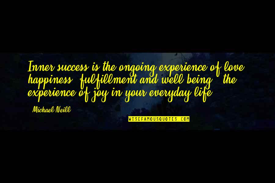 Law Of Success Quotes By Michael Neill: Inner success is the ongoing experience of love,