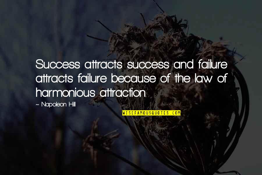 Law Of Success Quotes By Napoleon Hill: Success attracts success and failure attracts failure because