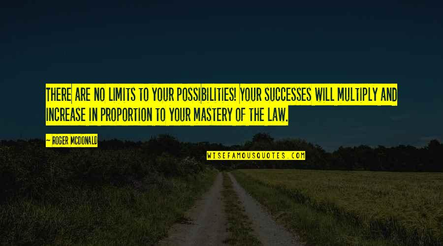 Law Of Success Quotes By Roger McDonald: There are no limits to your possibilities! Your