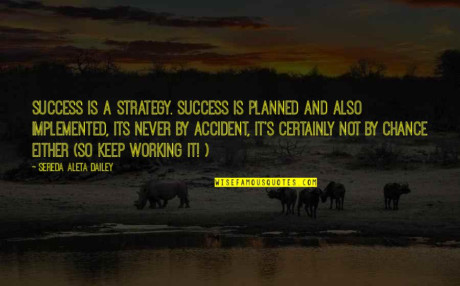 Law Of Success Quotes By Sereda Aleta Dailey: Success is a strategy. Success is planned and